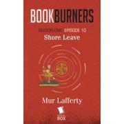 Shore Leave (Bookburners Season 1 Episode 10) - eBook