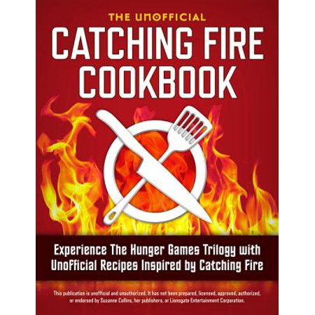 Catching Fire Cookbook: Experience The Hunger Games Trilogy with Unofficial Recipes Inspired by Catching Fire -