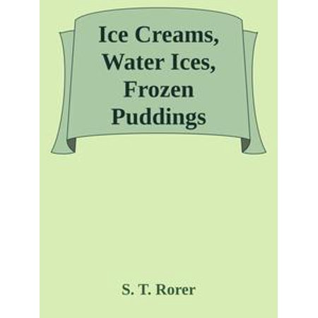 Ice Creams, Water Ices, Frozen Puddings Together with Refreshments for all Social Affairs -
