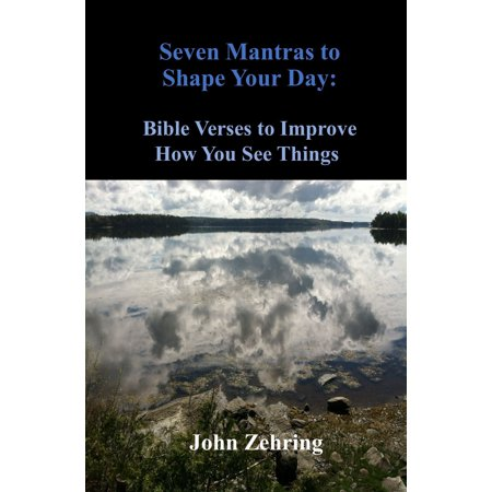 Seven Mantras to Shape Your Day: Bible Verses to Improve How You See Things -