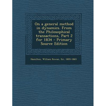 On A General Method In Dynamics  From The Philosophical Transactions  Part 2 For 1834