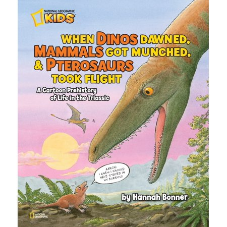 When Dinos Dawned, Mammals Got Munched, and Pterosaurs Took Flight : A Cartoon PreHistory of Life in the (Dinosaurs Triassic Period)