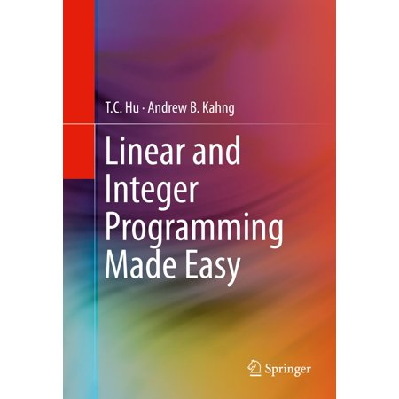 Linear and Integer Programming Made Easy - eBook (Integer Linear Programming)