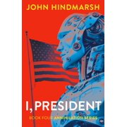 I, President: A Political Technothriller - eBook