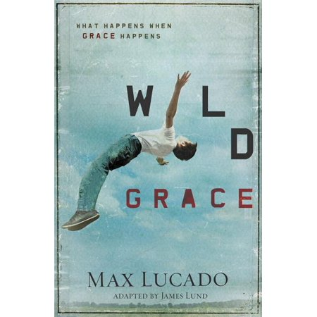 Wild Grace : What Happens When Grace Happens (Paperback)