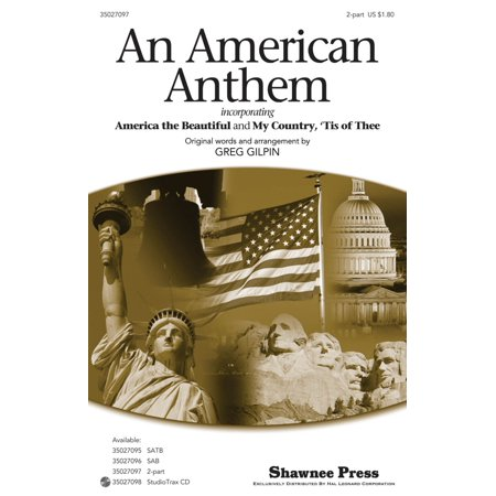 Shawnee Press An American Anthem  Incorporating America  The Beautiful And My Country Tis Of Thee  2 Pt By Greg Gilpin