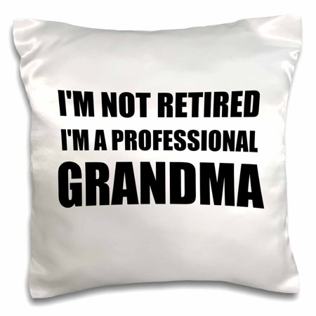 3dRose Im not Retired Im a Professional Grandma - funny grandmother gift - Pillow Case, 16 by 16-inch
