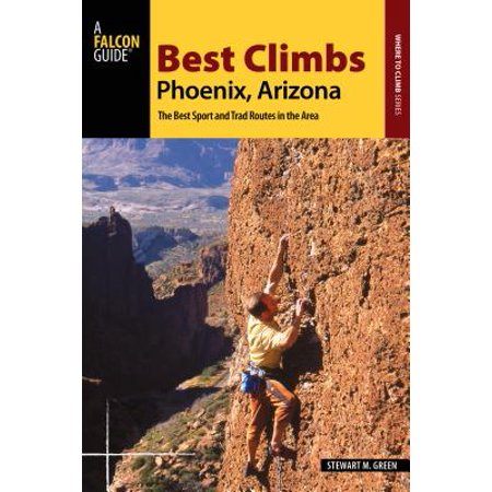 Best Climbs Phoenix, Arizona : The Best Sport and Trad Routes in the (Best Hamburger In Phoenix)