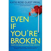 Even If You're Broken: Essays on Sexual Assault and #MeToo (Paperback)