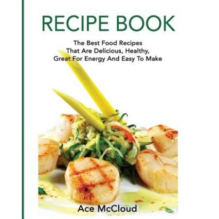 Recipe book the best food recipes that are delicious healthy recipe book the best food recipes that are delicious healthy great for energy forumfinder Choice Image