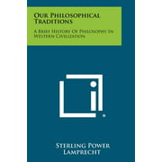 Our Philosophical Traditions : A Brief History Of Philosophy In Western Civilization