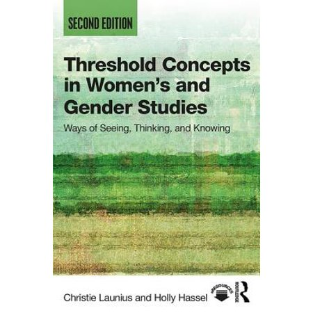 Threshold Concepts in Women's and Gender Studies : Ways of Seeing, Thinking, and