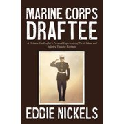 Marine Corps Draftee : A Vietnam Era Draftee's Personal Experiences of Parris Island and Infantry Training Regiment