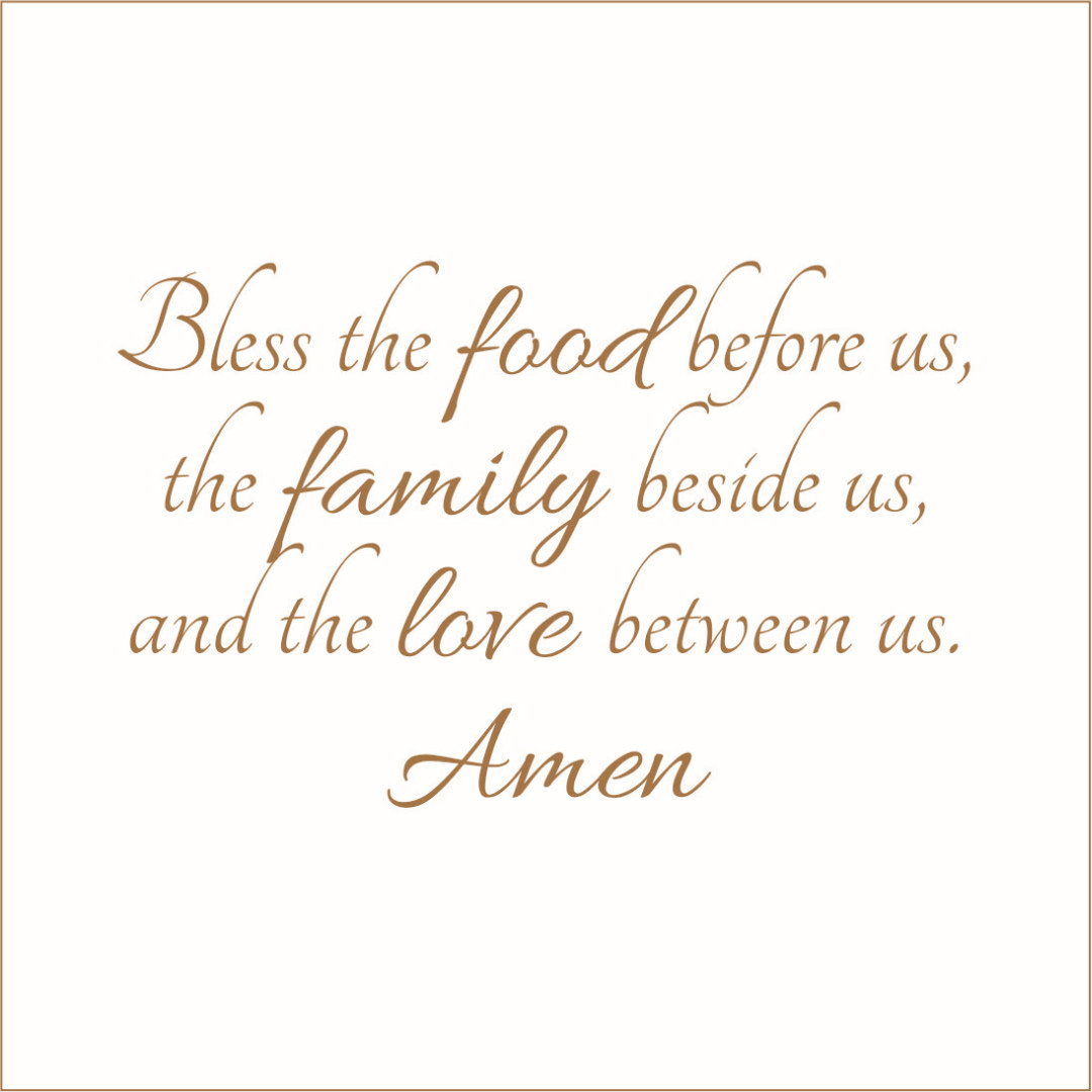 Bless the Food Before Us, the Family Beside Us.. Vinyl Decal - Large