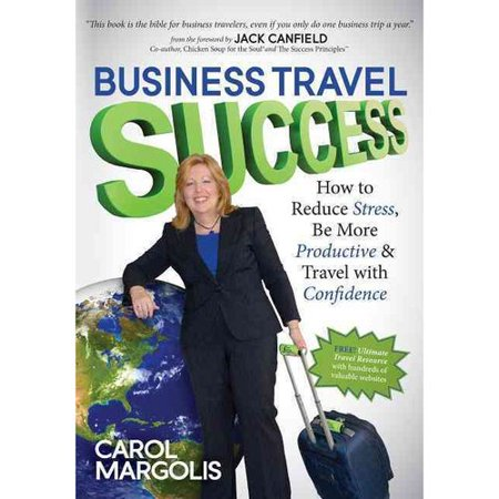 Business Travel Success  How To Reduce Stress  Be More Productive And Travel With Confidence