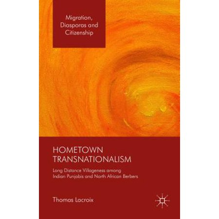 Hometown Transnationalism : Long Distance Villageness Among Indian Punjabis and North African