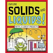 Explore Solids and Liquids! : With 25 Great Projects