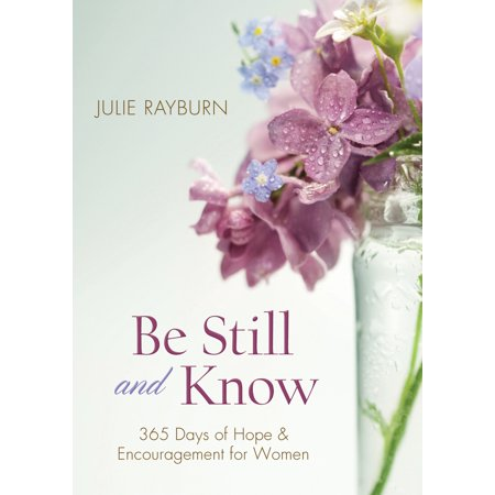 Be Still and Know : 365 Days of Hope and Encouragement for
