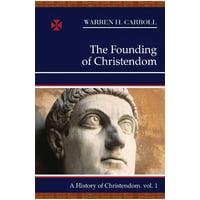 The Founding of Christendom : A History of Christendom (vol. 1)