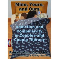 Mine, Yours, and Ours, Addiction and Compulsivity in Couples and Couple Therapy - eBook