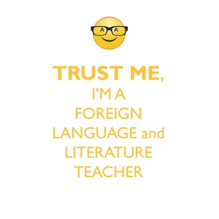 TRUST ME, I'M A FOREIGN LANGUAGE & LITERATURE TEACHER AFFIRMATIONS WORKBOOK Positive Affirmations Workbook. Includes : Mentoring Questions, Guidance, Supporting You.