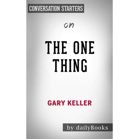 The ONE Thing: The Surprisingly Simple Truth Behind Extraordinary Resultsby Gary Keller   Conversation Starters -