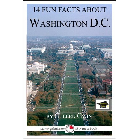 14 Fun Facts About Washington DC: Educational Version - eBook (History And Fun Facts About Halloween)