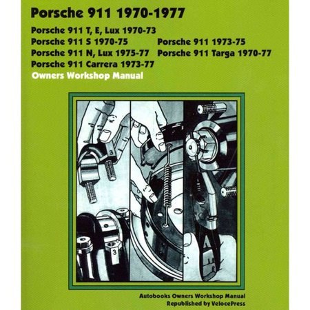 Porsche 911  911E  911N  911S  911T  911 Carrera  911 Lux  911 Targa 1970 1977 Owners Workshop Manual