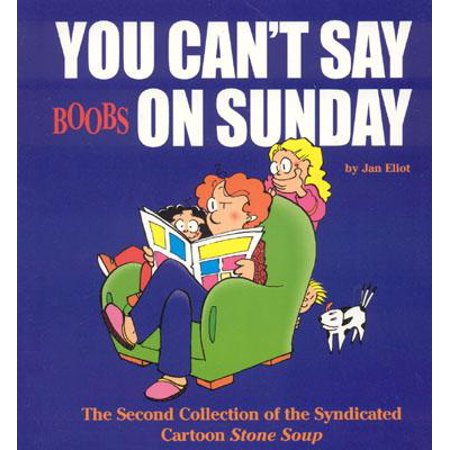 You Can't Say Boobs on Sunday : The Second Collection of the Syndicated Cartoon Stone Soup