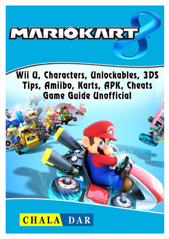 Mario Kart 8 Wii U Characters Unlockables 3ds Tips Amiibo Karts Apk Cheats Game Guide Unofficial Paperback Walmart Com