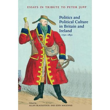 Politics and Political Culture in Britain and Ireland, 1750-1850: Essays in Tribute to Peter Jupp - eBook