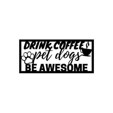 Central Coast Designs BEAWESOME-18BLK 8.25 x 18 in. Drink Coffee, Pet Dogs & Be Awesome Script Steel Laser Cut Wall Art - Black - image 1 de 1
