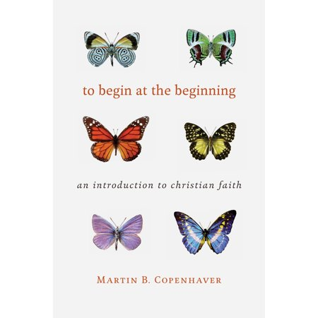To Begin at the Beginning : An Introduction to the Christian Faith