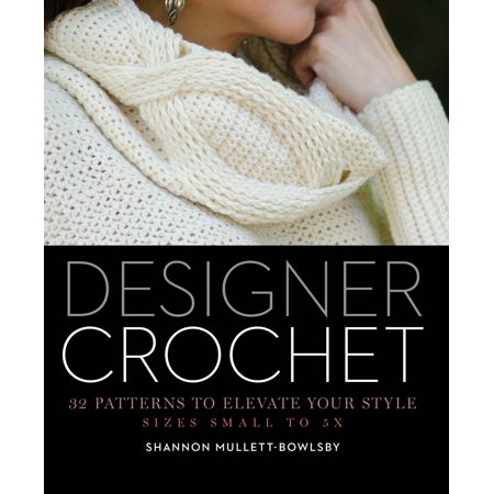 Designer Crochet : 32 Patterns to Elevate Your Style