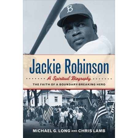 Jackie Robinson  A Spiritual Biography  The Faith Of A Boundary Breaking Hero