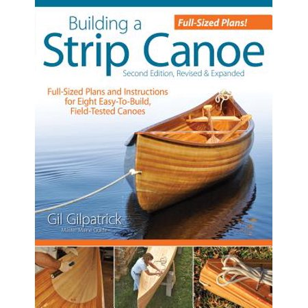 Building a Strip Canoe, Second Edition, Revised & Expanded : Full-Sized Plans and Instructions for Eight Easy-To-Build, Field-Tested