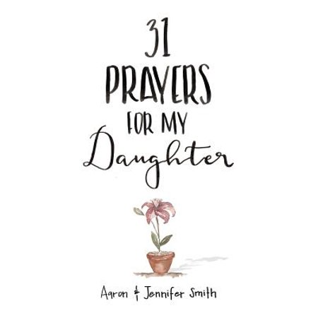 31 Prayers for My Daughter : Seeking God's Perfect Will for