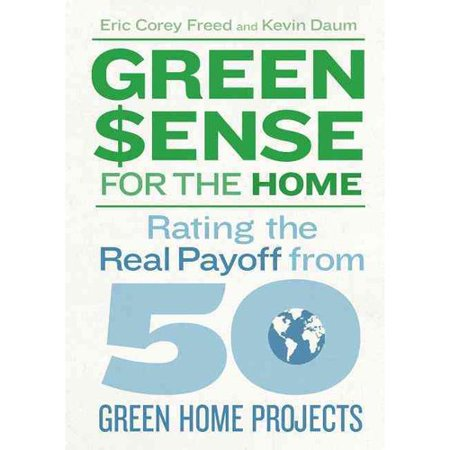 Green Sense for the Home: Rating the Real Payoff from 50 Green Home Projects