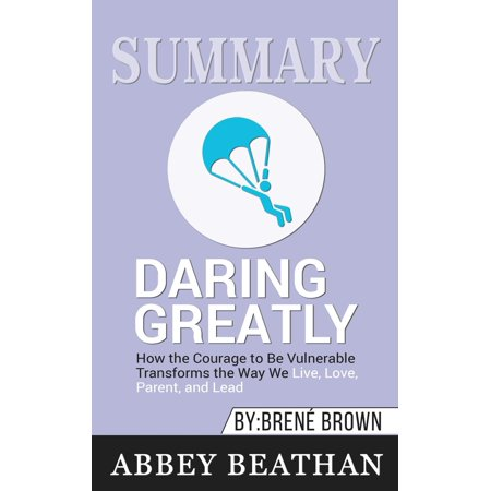 Summary of Daring Greatly: How the Courage to Be Vulnerable Transforms the Way We Live, Love, Parent, and Lead by Brene Brown (A Mighty Long Way Chapter 1 Summary)