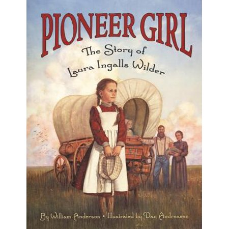 Pioneer Girl : The Story of Laura Ingalls Wilder](Pioneer Girl)