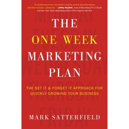 The One Week Marketing Plan : The Set It & Forget It Approach for Quickly Growing Your