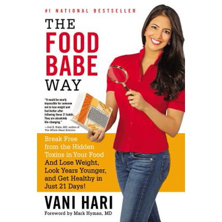 The Food Babe Way : Break Free from the Hidden Toxins in Your Food and Lose Weight, Look Years Younger, and Get Healthy in Just 21
