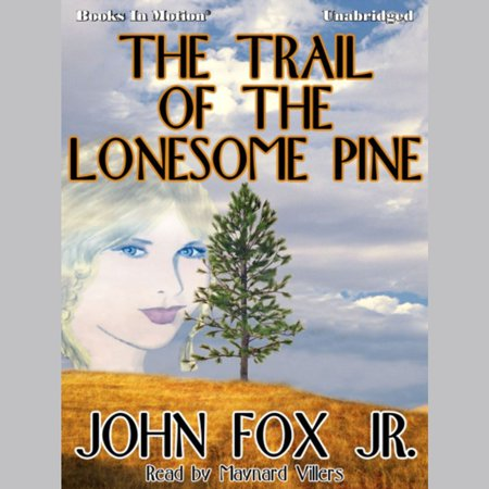 The Trail of the Lonesome Pine - Audiobook (The Trail Of The Lonesome Pine 1908)