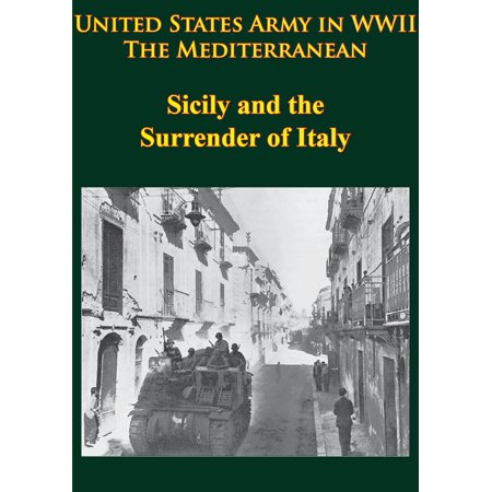 United States Army in WWII - the Mediterranean - Sicily and the Surrender of Italy -
