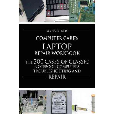 Comutercares Laptop Repair Workbook  The 300 Cases Of Classic Notebook Computers Troubleshooting And Repair