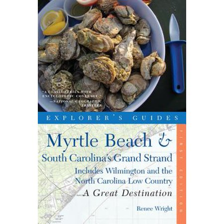 Explorer's Guide Myrtle Beach & South Carolina's Grand Strand: A Great Destination: Includes Wilmington and the North Carolina Low Country (Explorer's Great Destinations) -