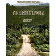 The History of Cuba : Volume I (Illustrated) - eBook