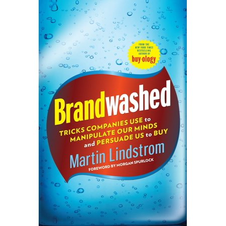 Brandwashed: Tricks Companies Use to Manipulate Our Minds and Persuade Us to