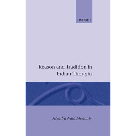 Reason and Tradition in Indian Thought: An Essay on the Nature of Indian Philosophical Thinking