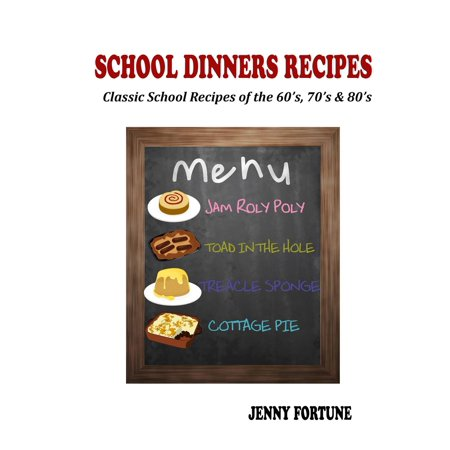 School Dinners Recipes: Classic School Recipes of the 60's, 70's and 80's - (60's 70's 80's Fancy Dress Costumes)